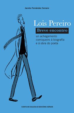 <i>Lois Pereiro. Breve encontro</i> chegará ás librarías a comezos de xuño