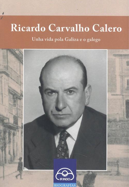Ir Indo publica <i>Ricardo Carvalho Calero. Unha vida pola Galiza e o galego</i>