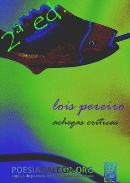 <i>Lois Pereiro–Achegas críticas</i> inclúe boa parte do material que se publicou desde o Día das Letras