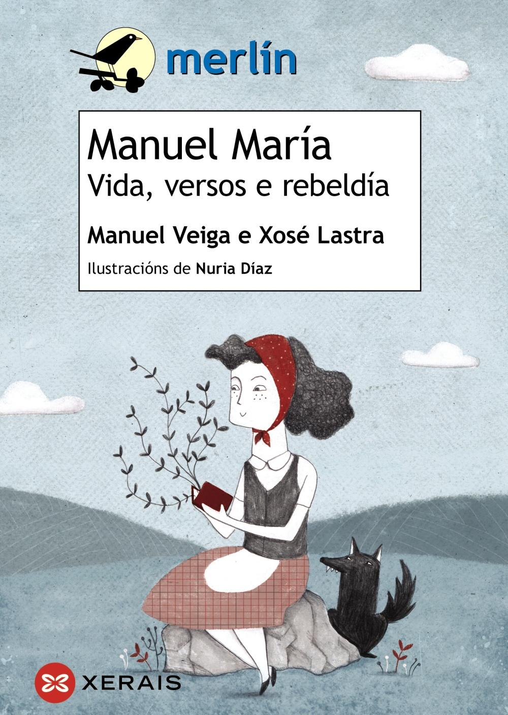 Xerais publica <i>Manuel María. Vida, versos e rebeldía</i> de Manuel Veiga e Xosé Lastra