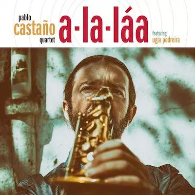 Pablo Castaño Quartet achégase ás fontes tradicionais desde o jazz con 'A-la-láa'