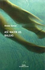 Portada de Así nacen as baleas. Autor   Anxos Sumai