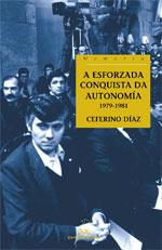 Portada de A esforzada conquista da autonomía 1979 - 1981. Autor   Ceferino Díaz