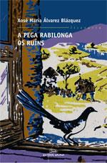 Portada de A pega rabilonga. Os ruíns. Autor   Xosé María Álvarez Blázquez