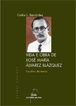 Portada de Vida e obra de Xosé María Álvarez Blázquez. Autor   Carlos López Bernárdez