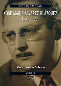 Portada de Xosé María Álvarez Blázquez. Vida e obra. Autor   Darío Xohán Cabana