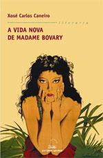 Portada de A vida nova de Madame Bovary. Autor   Xosé Carlos Caneiro