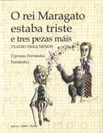 Portada de O rei Maragato estaba triste e tres pezas máis. Autor   Cipriano Fernández Fernández