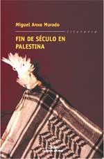 Portada de Fin de século en Palestina. Autor   Miguel Anxo Murado