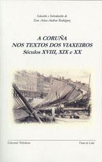 Portada de A Coruña nos textos dos viaxeiros. Séculos XVIII, XIX e XX. Autor   Xan Arias-Andreu Rodríguez