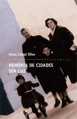 Portada de Memoria de cidades sen luz. Autor   Inmaculada Lopez Silva