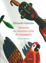 Portada de Historia da resurrección do papagaio. Autor   Xosé Ballesteros Rei
