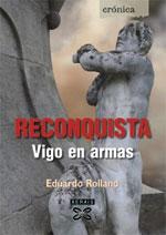 Portada de Reconquista: Vigo en armas. Autor   Eduardo Rolland Etchever