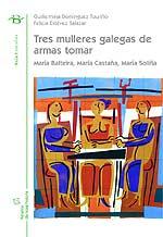 Portada de Tres mulleres galegas de armas tomar. Autor   Felicia Estévez Salazar