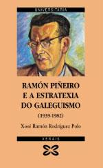 Portada de Ramón Piñeiro e a estratexia do galeguismo (1939-1982). Autor