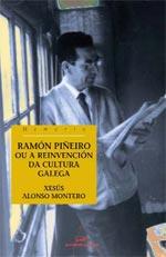 Portada de Ramón Piñeiro ou a reinvención da cultura galega. Autor   Xesús Alonso Montero