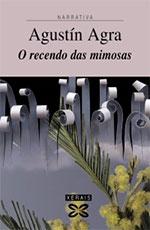 Portada de O recendo das mimosas. Autor   Agustín Agra