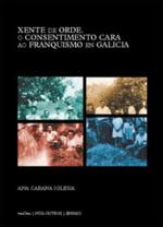 Portada de Xente de orde. O consentimento cara ao franquismo en Galicia. Autor