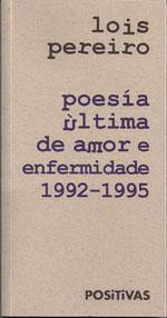 Portada de Poesía última de amor e enfermidade 1992-1995. Autor   Lois Pereiro