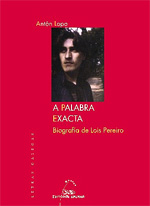 Portada de A palabra exacta. Biografía de Lois Pereiro. Autor   Antón Lopo