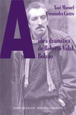 Portada de A obra dramática de Roberto Vidal Bolaño. Autor   Xosé Manuel Fernández Castro