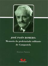 Portada de José Pasín Romero: memoria do proletariado militante de Compostela. Autor   Dionísio Pereira