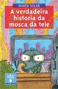 Portada de A verdadeira historia da mosca da tele. Autor   María Solar