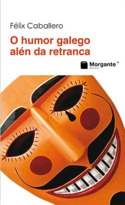 Portada de O humor galego alén da retranca. Autor   Félix Caballero Wangüemert