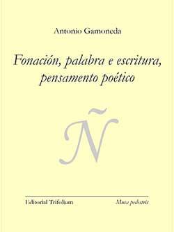 Portada de Fonación, palabra e escritura, pensamento poético. Autor   Antonio Gamoneda