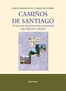Portada de Camiños de Santiago. 50 anos de desprotección patrimonial dun itinerario cultural . Autor   Carlos Amoedo Souto
