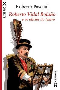 Portada de Roberto Vidal Bolaño e os oficios do teatro. Autor