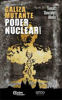 Portada de Galiza mutante. Poder nuclear!. Autor   Tomás González Ahola