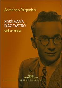 Portada de Vida e obra Xosé María Díaz Castro. Autor   Armando Requeixo Cuba