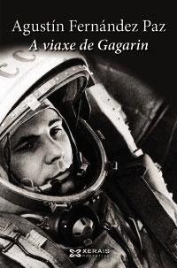 Portada de A viaxe de Gagarin. Autor   Agustín Fernández Paz