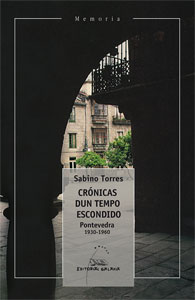 Portada de Crónicas dun tempo escondido. Pontevedra 1930-1960. Autor   Sabino Torres Ferrer