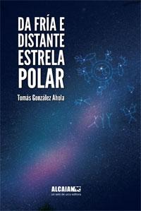 Portada de Da fría e distante estrela polar. Autor   Tomás González Ahola