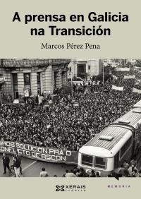 Portada de A prensa en Galicia na Transición. Autor   Marcos Pérez Pena