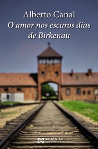 Portada de O amor nos escuros días de Birkenau. Autor   Alberto Canal
