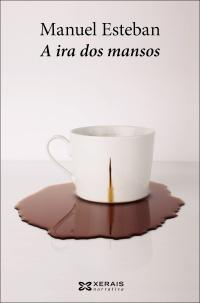 Portada de A ira dos mansos. Autor   Manuel Esteban Dominguez