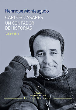 Portada de Carlos Casares un contador de historias. Vida e obra. Autor   Henrique Monteagudo Romero