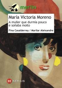 Portada de María Victoria Moreno. A muller que durmía pouco e soñaba moito. Autor   Fina Casalderrey