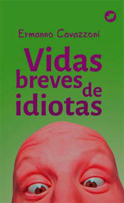 Portada de Vidas breves de idiotas. Autor   Ermanno Cavazzoni