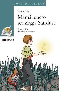 Portada de Mamá, quero ser Ziggy Stardust. Autor   Iria Misa Penalba