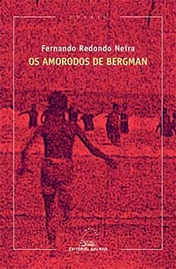 Portada de Os amorodos de Bergman. Autor   Fernando Redondo Neira